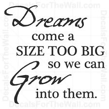 Dream Come a Size Too Big So We Can Grow Into Them Wall Decal Vinyl Art IN48