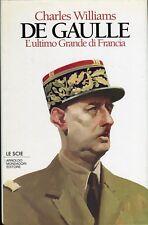 Charles Williams DE GAULLE L'ULTIMO GRANDE DI FRANCIA 1a ed.