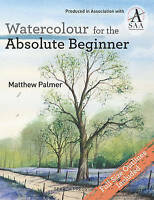 Watercolour for the Absolute Beginner. The Society for All Artists by Palmer, Ma