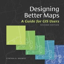 Designing Better Maps : A Guide for GIS Users: By Brewer, Cynthia