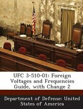 Ufc 3-510-01 : Foreign Voltages and Frequencies Guide, with Change 2 (2013,...