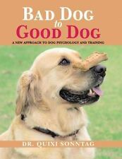 Bad Dog to Good Dog: A New Approach to Dog Psychology and Training-ExLibrary