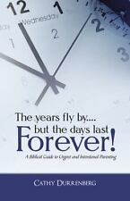 The Years Fly by... . but the Days Last Forever! : A Biblical Guide to Urgent...
