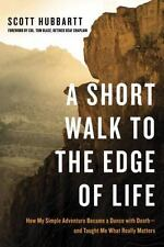 A Short Walk to the Edge of Life: How My Simple Adventure Became a Dance with De