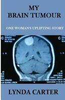 My Brain Tumour : One Woman's Uplifting Story, Paperback by Carter, Lynda K.;...