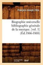 Biographie Universelle Bibliographie Generale de la Musique. [Vol. 1] (Paperback