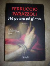 FERRUCCIO PARAZZOLI - NE' POTERE NE' GLORIA - ED:RIZZOLI- ANNO:2014 - (TE)
