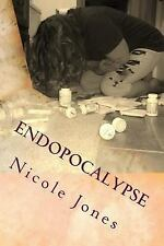 Endopocalypse : It Won't Kill You, but It Will Make You Wish You Were Dead by...