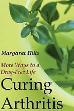 NEW Curing Arthritis: More Ways to a Drug-Free Life by Margaret Hills