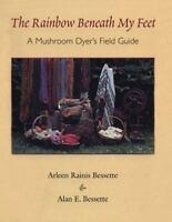 A Mushroom Dyer's Field Guide: By Arleen Raines Bessette, Alan E Bessette