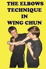 Elbows Technique in Wing Chun, Paperback by Neskorodev, Semyon, Like New Used...