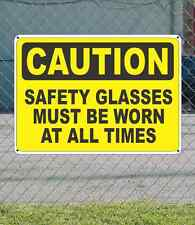 "CAUTION Safety Glasses Must be Worn at All Times - OSHA Safety SIGN 10"" x 14"""