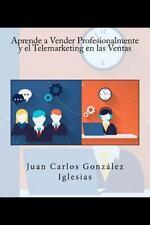 Aprende a Vender Profesionalmente y el Telemarketing en Las Ventas by Juan...