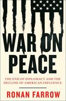 War on Peace: The End of Diplomacy and the Decline of American Influence, Farrow