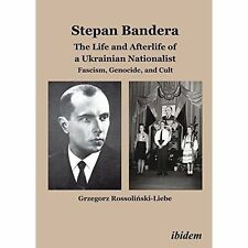 Stepan Bandera -- The Life & Afterlife of a Ukrainian Nationalist: Fascism,...