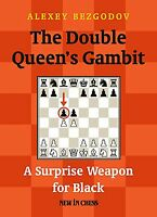 The Double Queen's Gambit. A Surprise Weapon.. By Alexey Bezgodov NEW CHESS BOOK