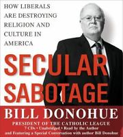 Secular Sabotage: How Liberals Are Destroying Religion and Culture in America b