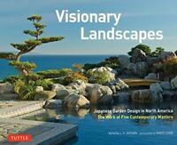 Visionary Landscapes: Japanese Garden Design in North America, The Work of Five