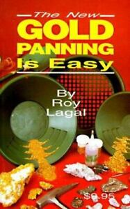 New Gold Panning Is Easy : Prospecting and Treasure Hunting by Roy Lagal