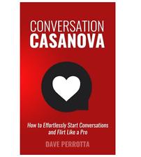 Conversation Casanova : How to Effortlessly Start Conversations and Flirt...