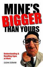 Good, Mine's Bigger Than Yours: Understanding & Handling Egos at Work, Susan Deb