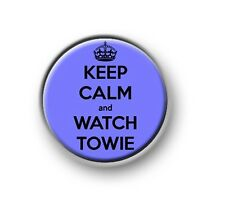 "KEEP CALM AND WATCH TOWIE 1"" / 25mm pin button / badge / reeem / Essex / jel"