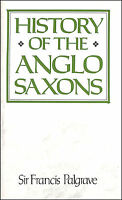 History of the Anglo-Saxons by Palgrave, Sir Francis