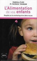 L'ALIMENTATION DE VOS ENFANTS : ENQUETE SUR LE MARKETING ET LES IDEES RECUES