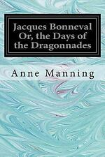 Jacques Bonneval or, the Days of the Dragonnades by Anne Manning (2017,...