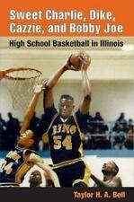 Sweet Charlie, Dike, Cazzie, and Bobby Joe : High School Basketball in Illinois