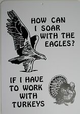 funny man cave sign plastic HOW CAN I SOAR WITH EAGLES? IF I HAVE TO WORK TURKEY