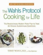 The Wahls Protocol Cooking for Life: The Revolutionary Modern Paleo Plan to Treat All Chronic Autoimmune Conditions by Terry Wahls, Eve Adamson (Paperback, 2017)