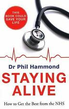 Staying Alive : How to Get the Best Out of the NHS - Advice from a Gp by Phil...