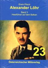 Alexander Löhr. Band 3: Heerführer auf dem Balkan (Erwin Pitsch)