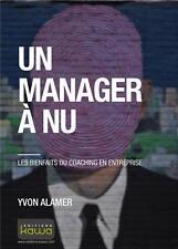 un manager à nu   les bienfaits du coaching en entreprise Alamer  Yvon Neuf