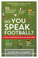 Do You Speak Football?: A Glossary of Football Words and Phra... by Tom Williams
