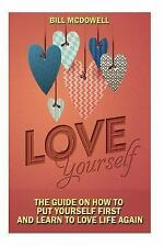 Love Yourself : The Guide on How to Put Yourself First and Learn to Love Life...