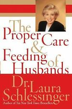 The Proper Care and Feeding of Husbands by Laura Schlessinger (2003, Hardcover)