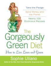 The Gorgeously Green Diet: How to Live Lean and Green by Sophie Uliano