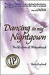 NEW! Dancing in My Nightgown : The Rhythms of Widowhood by Betty Auchard