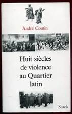 ANDRE COUTIN: HUIT SIECLES DE VIOLENCE AU QUARTIER LATIN. STOCK. 1969.