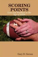 Scoring Points: Love and Football in the Age of AIDS, Paperback by Gerson, Ga...