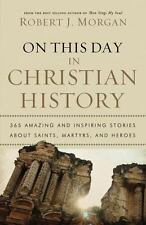 On This Day in Christian History: 365 Amazing and Inspiring Stories about Saints