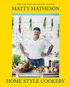 Matty Matheson: Home Style Cookery: A Home Cookbook - Hardcover