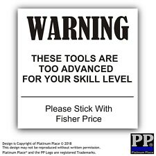 1 x Tools Too Advanced For Your Skill-External Sticker-Warning,Equipment,Work