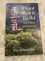 Plant Spirit Reiki: Energy Healing With The Elements Of Nature by Fay Johnstone