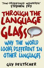 Through the Language Glass: Why The World Looks Different In Other Languages, De