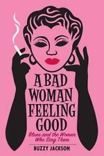 A Bad Woman Feeling Good: Blues and the Women Who Sing Them (Paperback or Softba