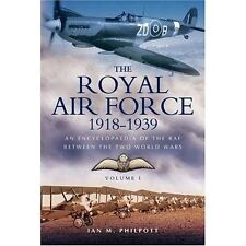 The Royal Air Force 1918 to 1939: An Encyclopaedia of the RAF Between the Two World Wars: v. 1: 1918 to 1929 by Ian M. Philpott (Hardback, 2004)