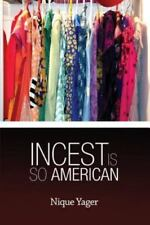 Incest Is So American by Nique Yager (2013, Paperback)